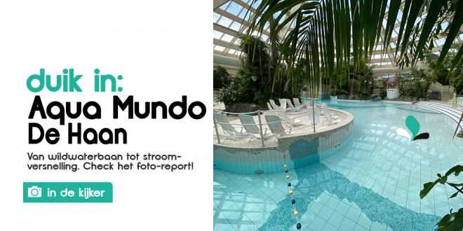 In De Kijker | Vernieuwde Aqua mundo  | Center Parcs De Haan | Met nieuwe Wildwaterbaan